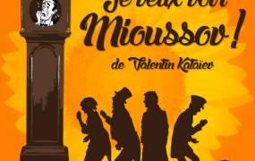 Spectacle Je veux voir Mioussov ! de Valentin Kata�ev par la Cie de l'Embellie