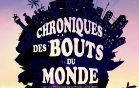Spectacle Chroniques des Bouts du Monde / Lancement de la saison culturelle 16/17
