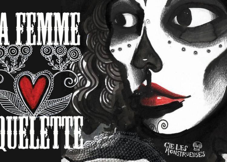 Compagnies Les Monstrueuses - La Femme Squelette à Chalon sur Saone