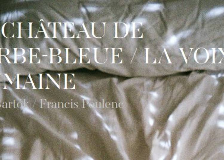 Le ch�teau de Barbe bleue, la Voix humaine � Paris 9�me