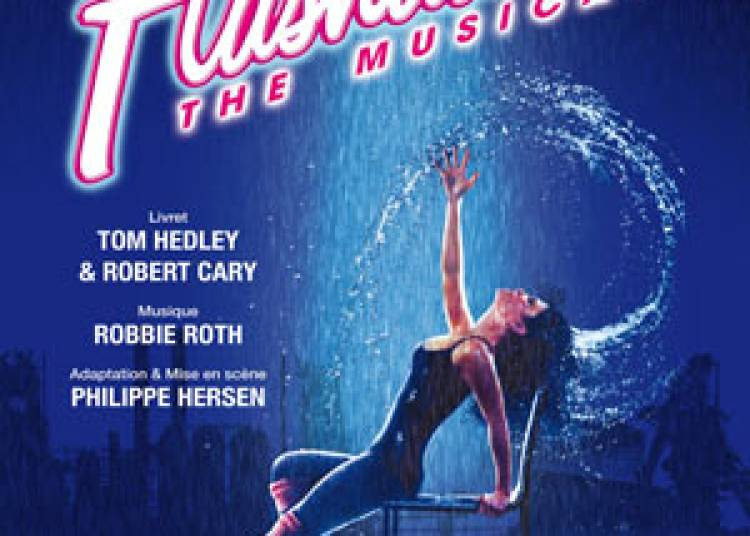 Flashdance The Musical ! � Paris 15�me
