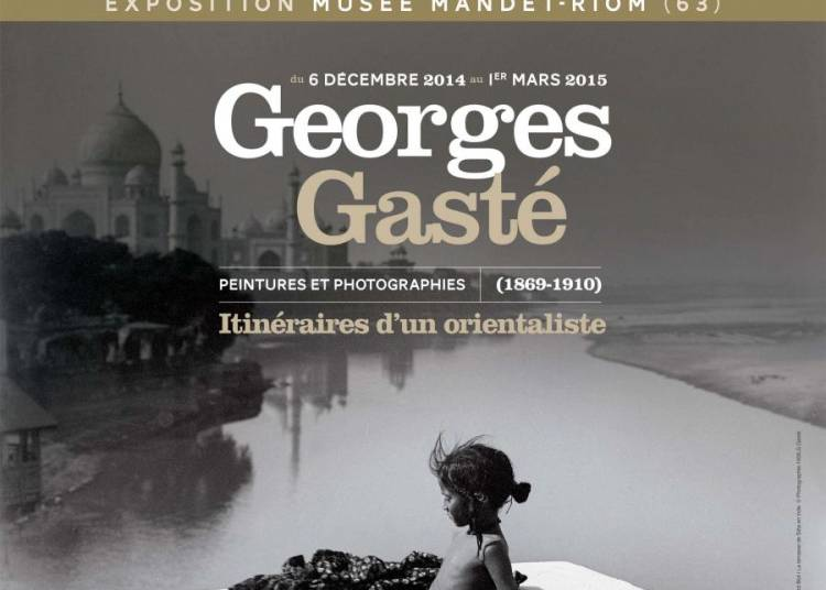 Georges Gast� (1869-1910) Itin�raires d'un orientaliste � Riom