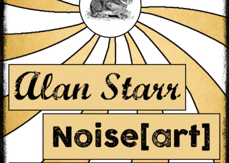 Concert Alan Starr et Noise[art] � Paris 6�me