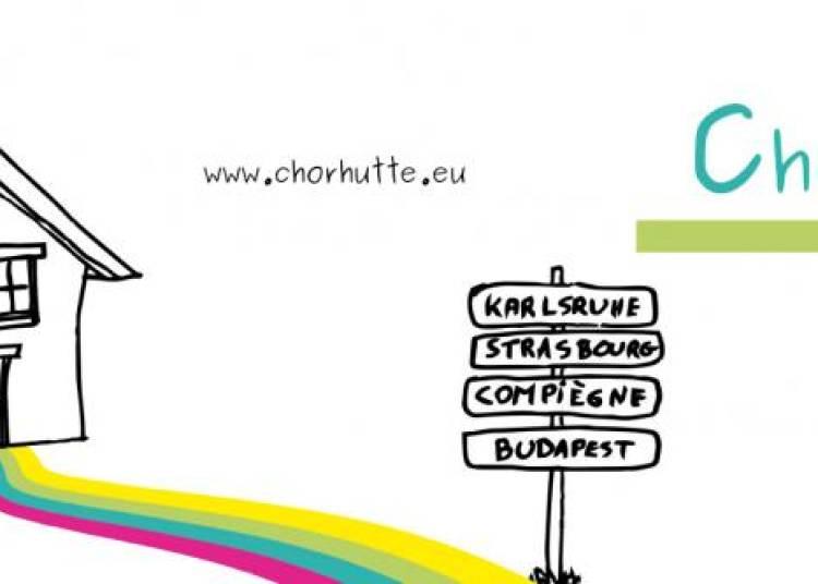 Chorh�tte - Rencontre europ�enne autour du chant � Strasbourg