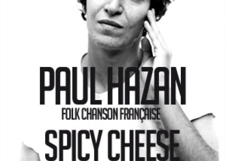 Paul Hazan et Spicy Cheese � Paris 11�me