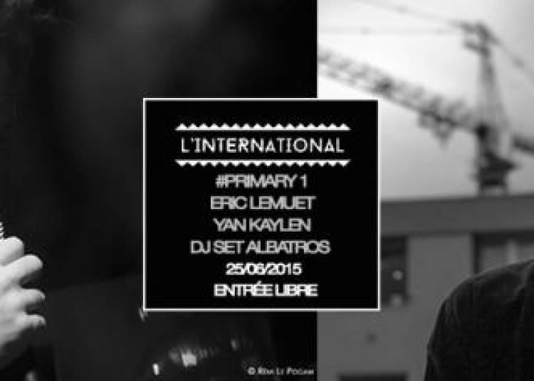 Primary #1 Yan Kaylen, Eric Lemuet et Dj Set By Albatros � Paris 11�me