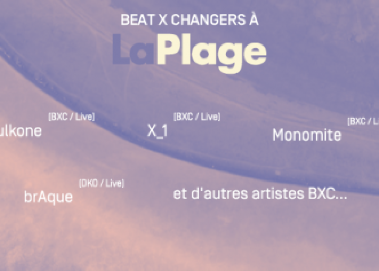 Beat X Changers � La Plage � Paris 19�me