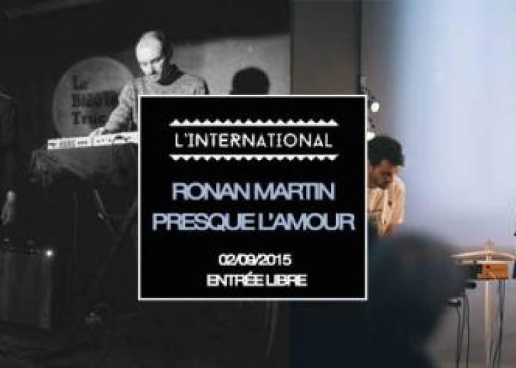 Ronan Martin et Presque L'amour � Paris 11�me