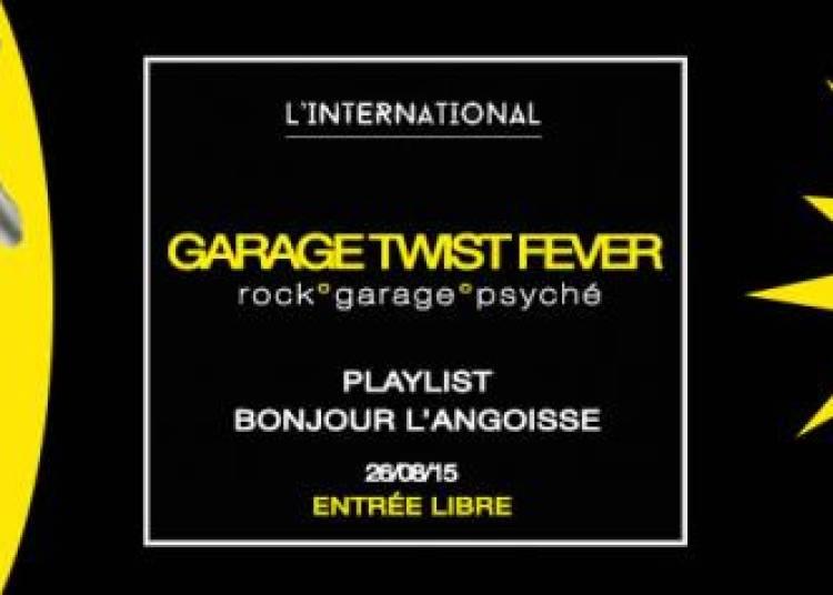 Garage Twist Fever : Bonjour L'angoisse � Paris 11�me