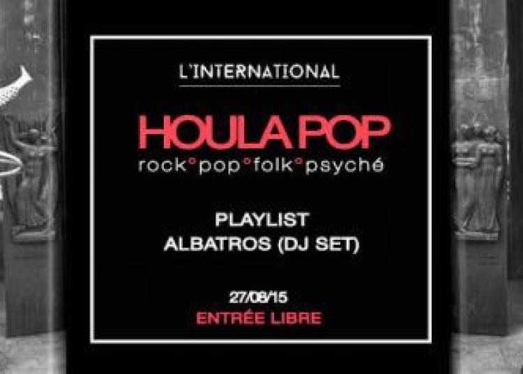 Houla Pop : Dj Set By Albatros � Paris 11�me