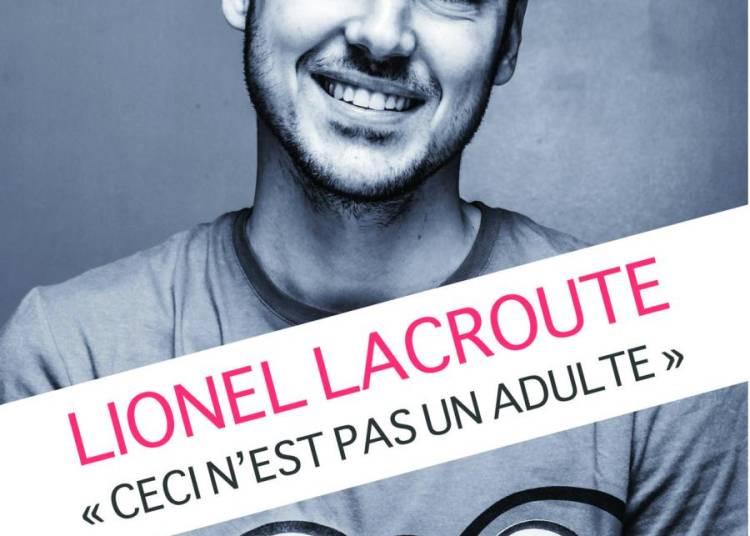 Ceci n'est pas un adulte, de Lionel Lacroute � Lyon