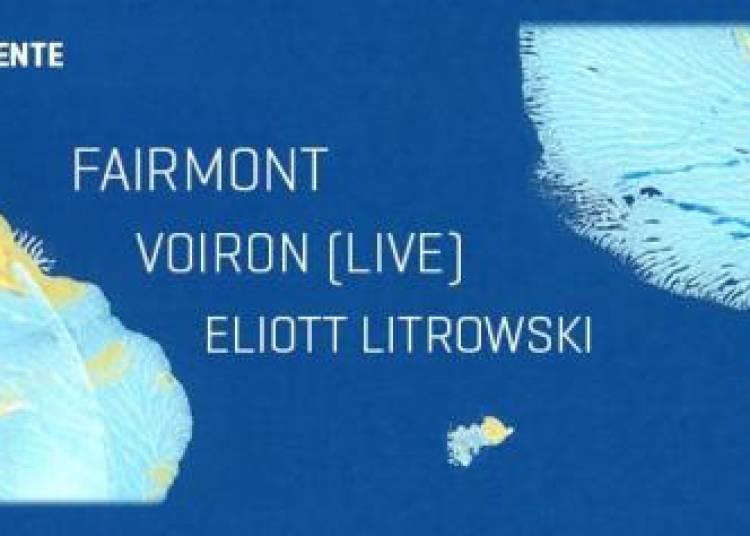Fairmont, Voiron et Eliott Litrowski � Paris 13�me