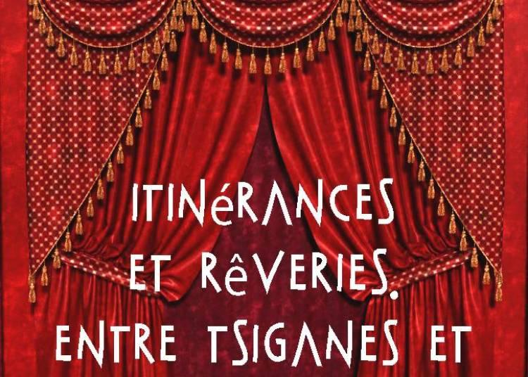 Soir�e cabaret : itin�rances et r�veries, entre tsiganes et nord-M�diterran�e � Salon de Provence