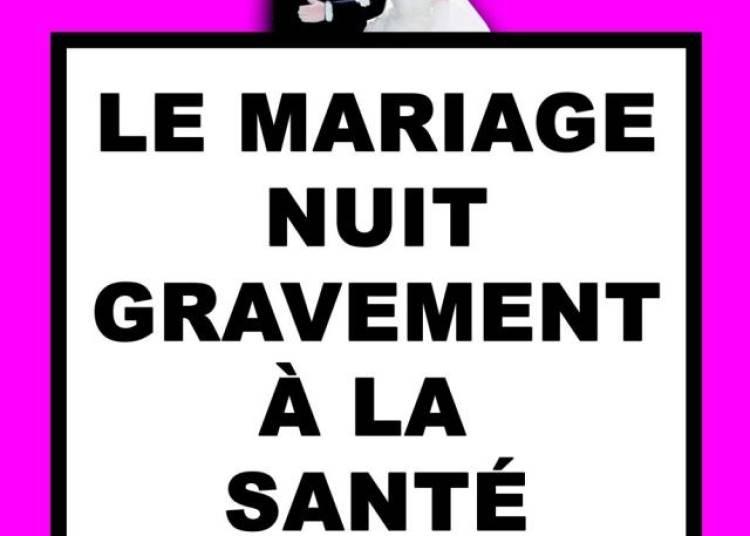 Le Mariage Nuit Gravement � La Sant� � Lyon