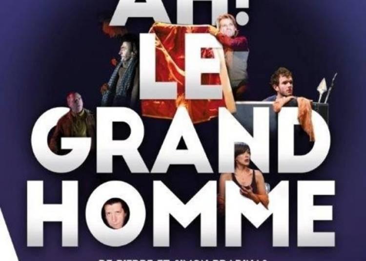 Ah ! Le Grand Homme � Paris 18�me