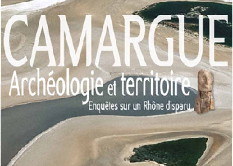 Camargue : arch�ologie et territoire � Arles