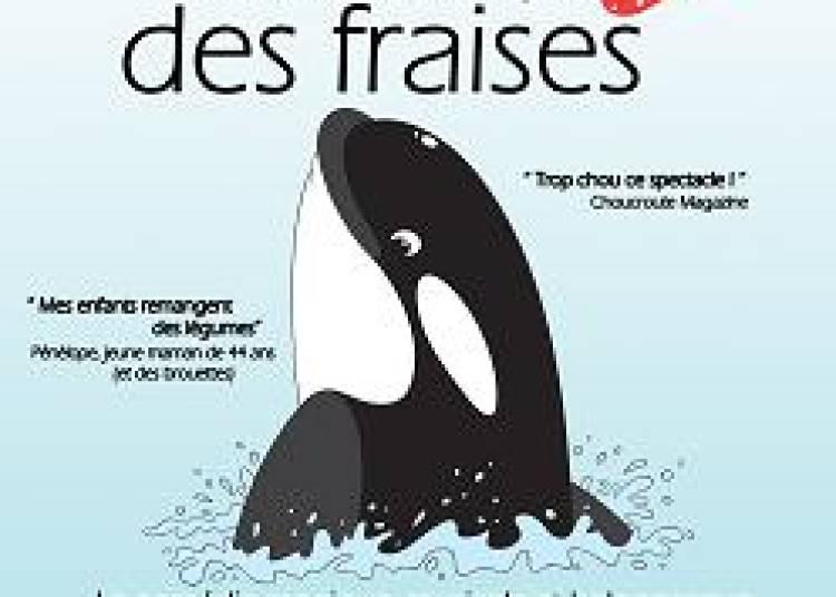 L'Orque qui voulait manger des fraises � Paris 18�me