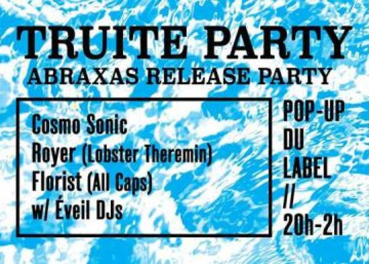 �veil Truite Party avec Abraxas, Cosmo Sonic, Royer Lobster Theremin � Paris 12�me