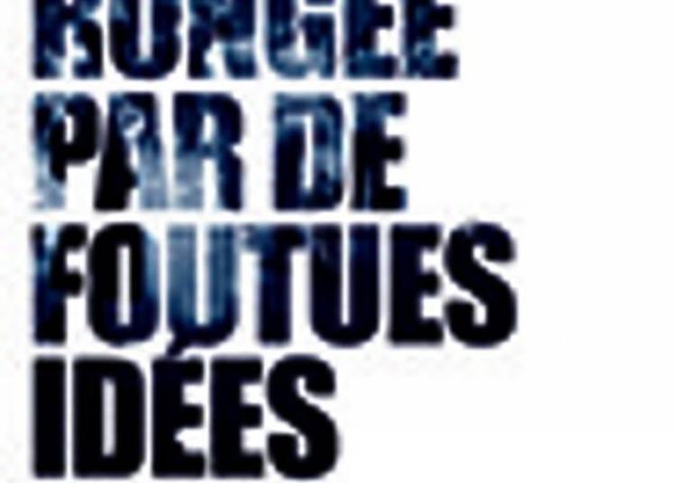 L'ame Rongee Par De Foutues Id�es � Paris 18�me