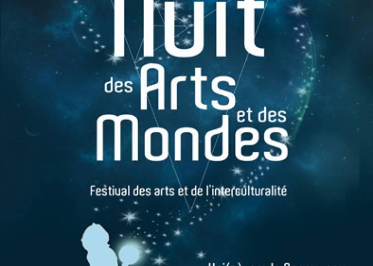 La Nuit Des Arts Et Des Mondes Festival Des Arts Et De L'interculturalit� 2016