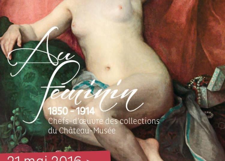 Au f�minin : chefs-d'oeuvre des collections du Ch�teau-Mus�e (1850-1914) � Nemours