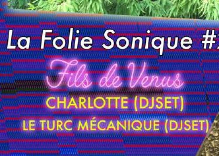 La Folie Sonique #2 : Fils De Venus, Charlotte, Le Turc M�canique � Paris 19�me