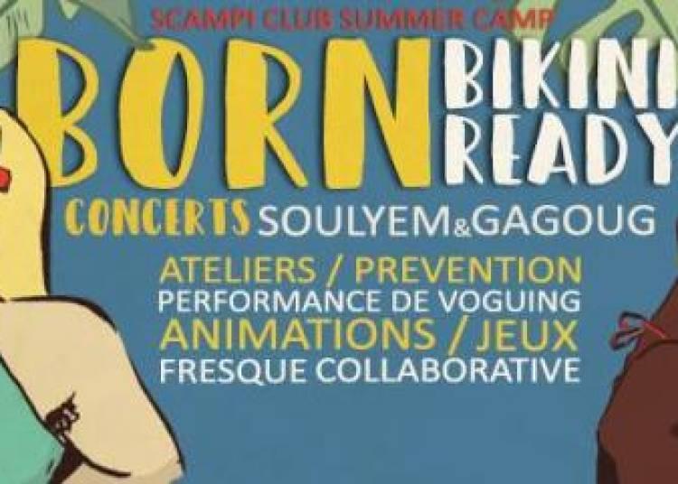 Born Bikini Ready / Scampi Club Summer Camp � Paris 12�me