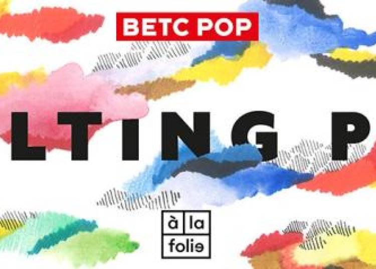 Betc Pop Pr�sente Melting Pop � Paris 19�me