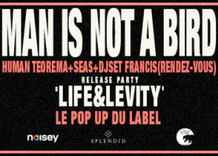 Man Is Not A Bird Life&levity Ep Release Party � Paris 12�me