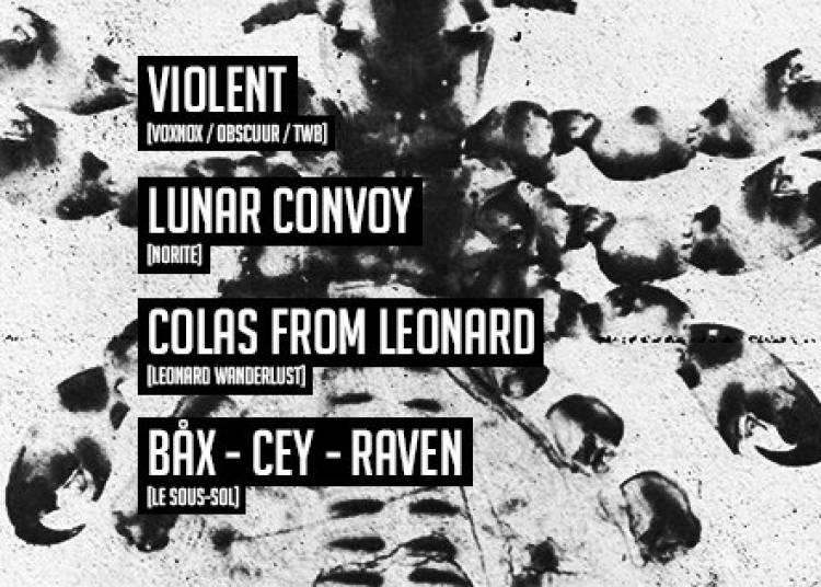 Le Sous-Sol: Violent, Lunar Convoy , Colas from L�onard, Bax, Cey, Raven � Paris 13�me