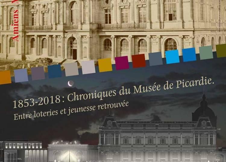 1853-2018 : Chroniques du Mus�e de Picardie � Amiens