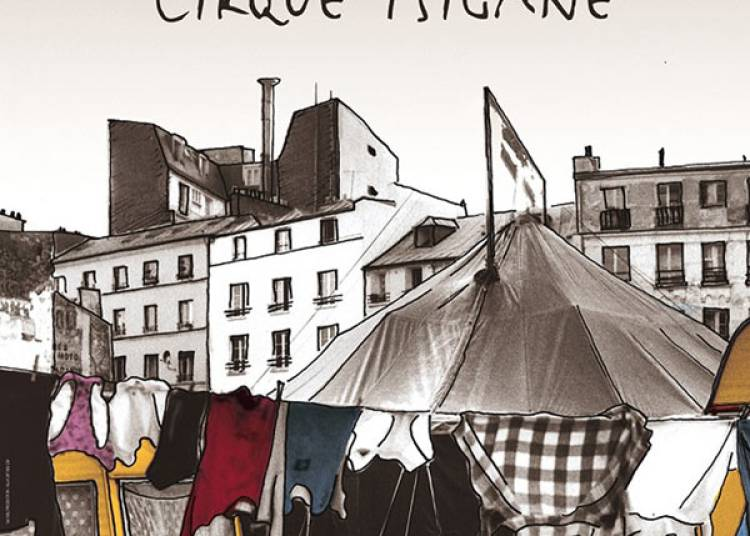 Romanes - Le Dernier Cirque Tzigane � Paris 16�me