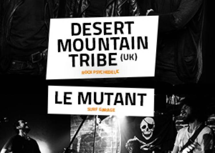 Desert Mountain Tribe et Le Mutant � Paris 11�me