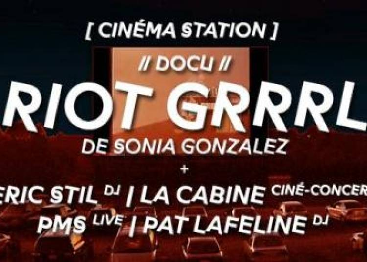 Cin�ma Station: Projection De Riot Grrrl De Sonia Gonzalez � Paris 18�me