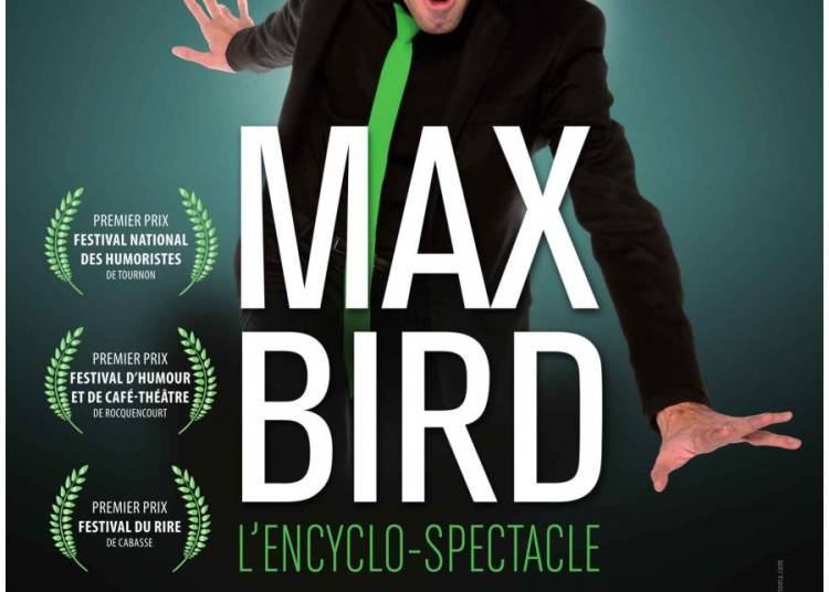 Max Bird L'encyclo-spectacle � Grenoble