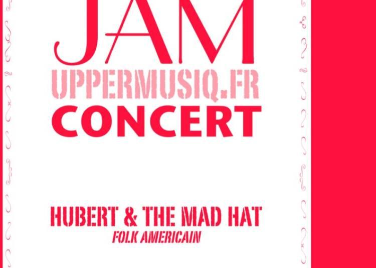 Hubert & Te Mad Hat Et Jam Uppermusiq � Paris 10�me
