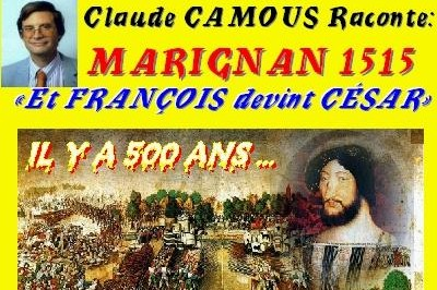 Claude Camous raconte 1515 : Marignan - « Et François devînt César » à Marseille