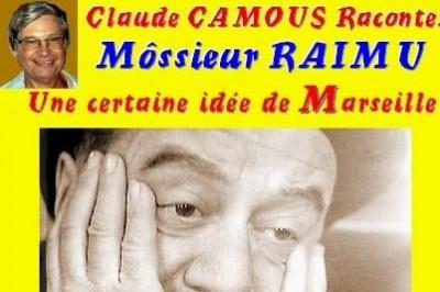 Claude Camous raconte Môssieur Raimu, «une certaine idée de Marseille»