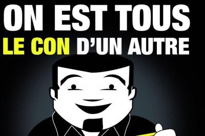 On Est Tous Le Con D'un Autre... Enfin Y'en A Qui Ont De L'avance ! à Lyon