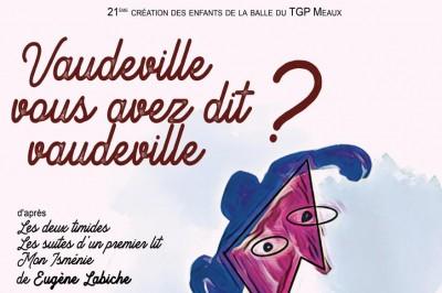 Vaudeville, vous avez dit Vaudeville? à Meaux