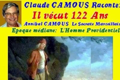 Claude Camous raconte :  Il vécut 122 ans ... époque médiane : L'Homme providentiel à Marseille