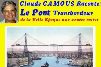 Claude Camous raconte : Le Pont Transbordeur  de la Belle Epoque aux années noires à Marseille