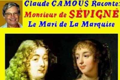 Claude Camous raconte : Monsieur de Sévigné, le mari de la Marquise à Marseille