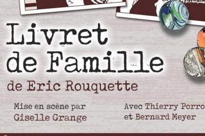 Livret de famille, une comédie dramatique d'Eric Rouquette à Toulouse