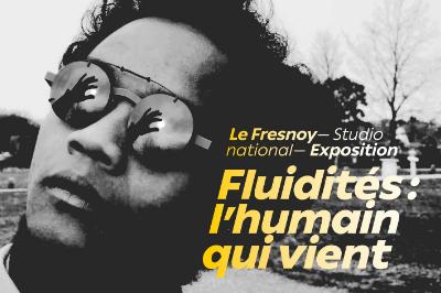 Fluidités : l'humain qui vient à Tourcoing