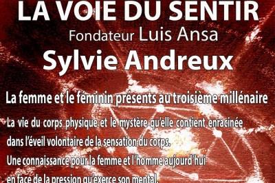 CONFERENCE sur la Voie du Sentir par Sylvie Andreux La femme et le féminin présents au 3ème millénaire à Bordeaux