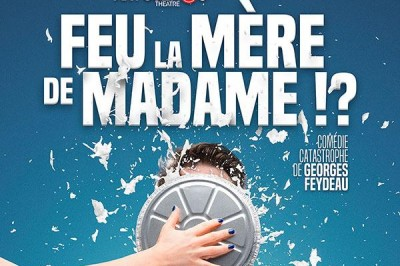 Feu la mère de Madame !? à Lyon