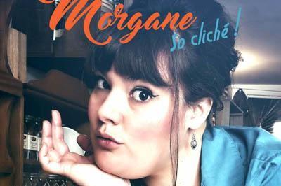 Morgane - So Cliché ! à Rennes