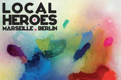 Local Heroes. Marseille & Berlin