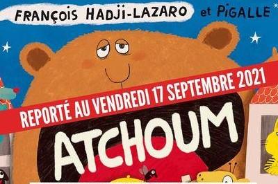« ATCHOUM » Avec François Hadji-Lazaro & Pigalle - Salle Edouard Herriot à Lyon